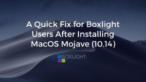 A Quick Fix for Boxlight Users After Installing MacOS Mojave (10.14)